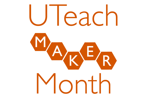 UTeach Maker Month